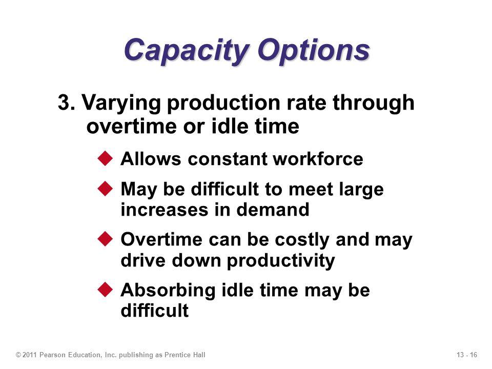 13 - 17© 2011 Pearson Education, Inc.publishing as Prentice Hall Capacity Options 4.