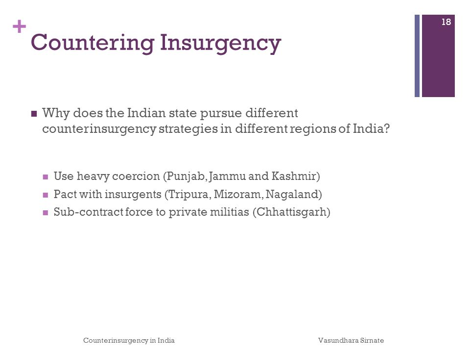 + Countering Insurgency Why does the Indian state pursue different counterinsurgency strategies in different regions of India.