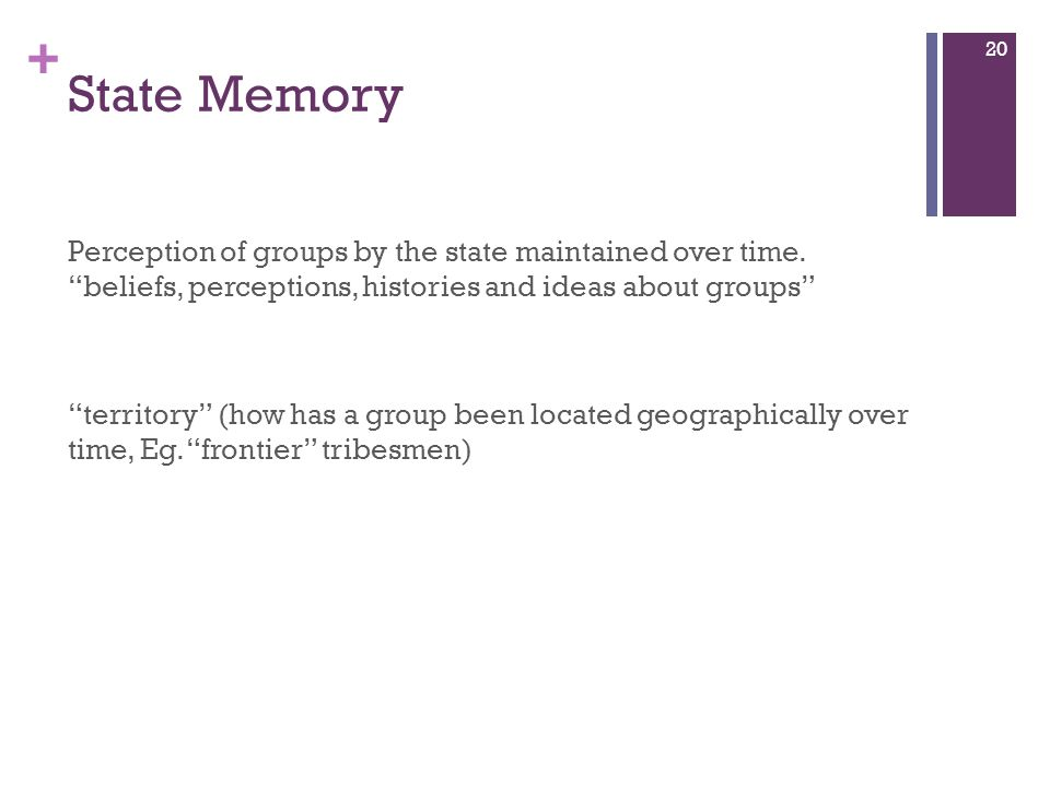 + State Memory Perception of groups by the state maintained over time.