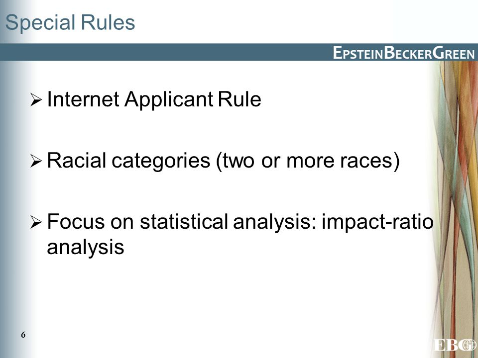 6 Special Rules  Internet Applicant Rule  Racial categories (two or more races)  Focus on statistical analysis: impact-ratio analysis