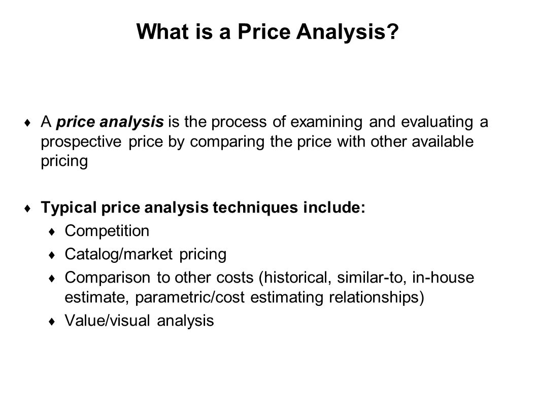 Capture Team Success What is a Price Analysis?  A price analysis is the process of examining and evaluating a prospective price by comparing the pric