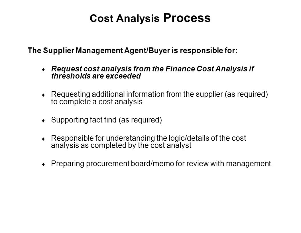Capture Team Success Cost Analysis Process The Supplier Management Agent/Buyer is responsible for:  Request cost analysis from the Finance Cost Analy