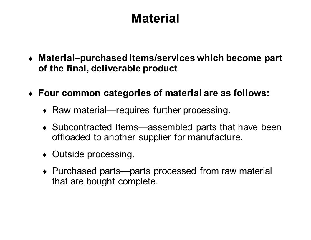 Capture Team Success Material  Material–purchased items/services which become part of the final, deliverable product  Four common categories of mate