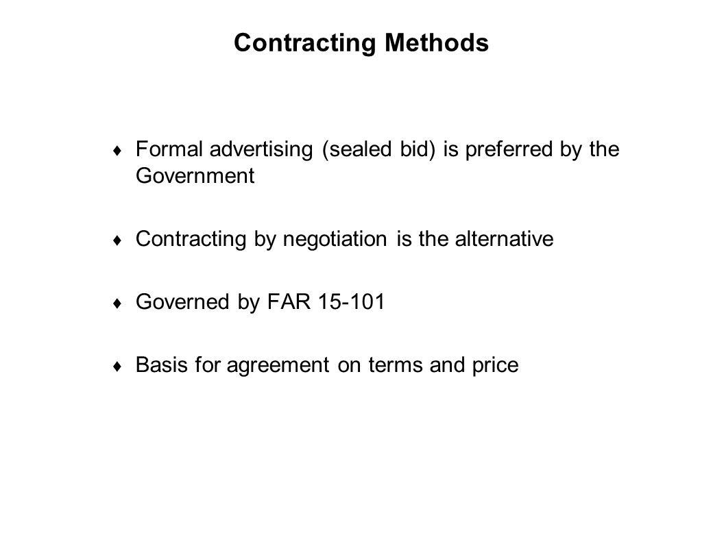 Capture Team Success Contracting Methods  Formal advertising (sealed bid) is preferred by the Government  Contracting by negotiation is the alternat