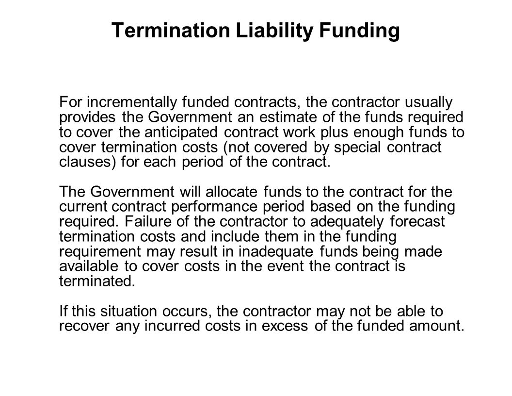 Capture Team Success Termination Liability Funding For incrementally funded contracts, the contractor usually provides the Government an estimate of t