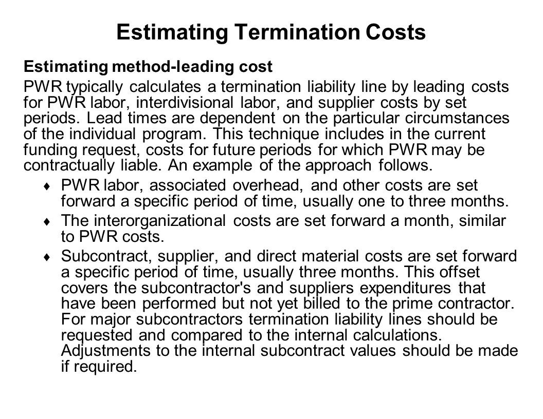 Capture Team Success Estimating Termination Costs Estimating method-leading cost PWR typically calculates a termination liability line by leading cost