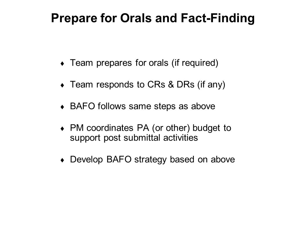 Capture Team Success Prepare for Orals and Fact-Finding  Team prepares for orals (if required)  Team responds to CRs & DRs (if any)  BAFO follows s