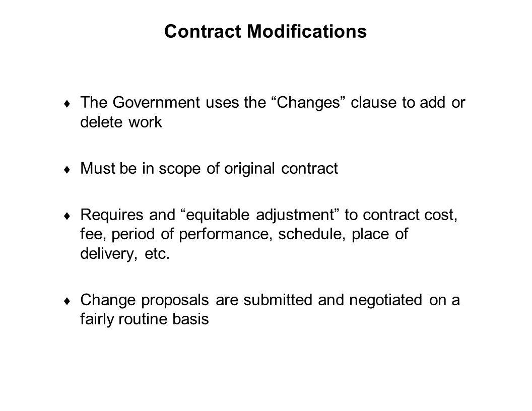 "Capture Team Success Contract Modifications  The Government uses the ""Changes"" clause to add or delete work  Must be in scope of original contract "