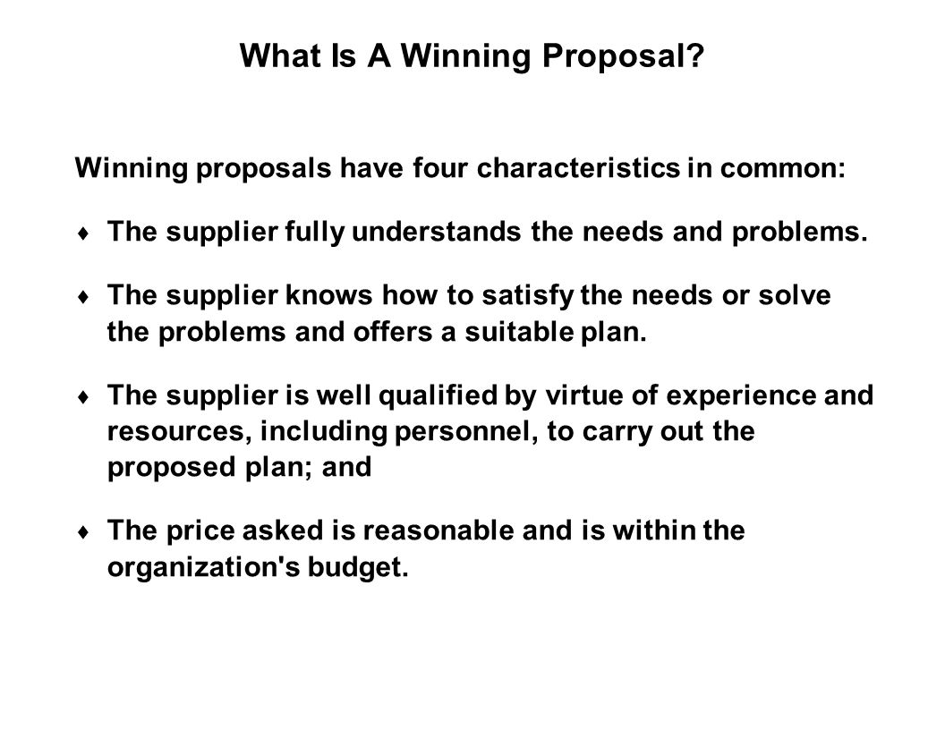 Capture Team Success What Is A Winning Proposal? Winning proposals have four characteristics in common:  The supplier fully understands the needs and