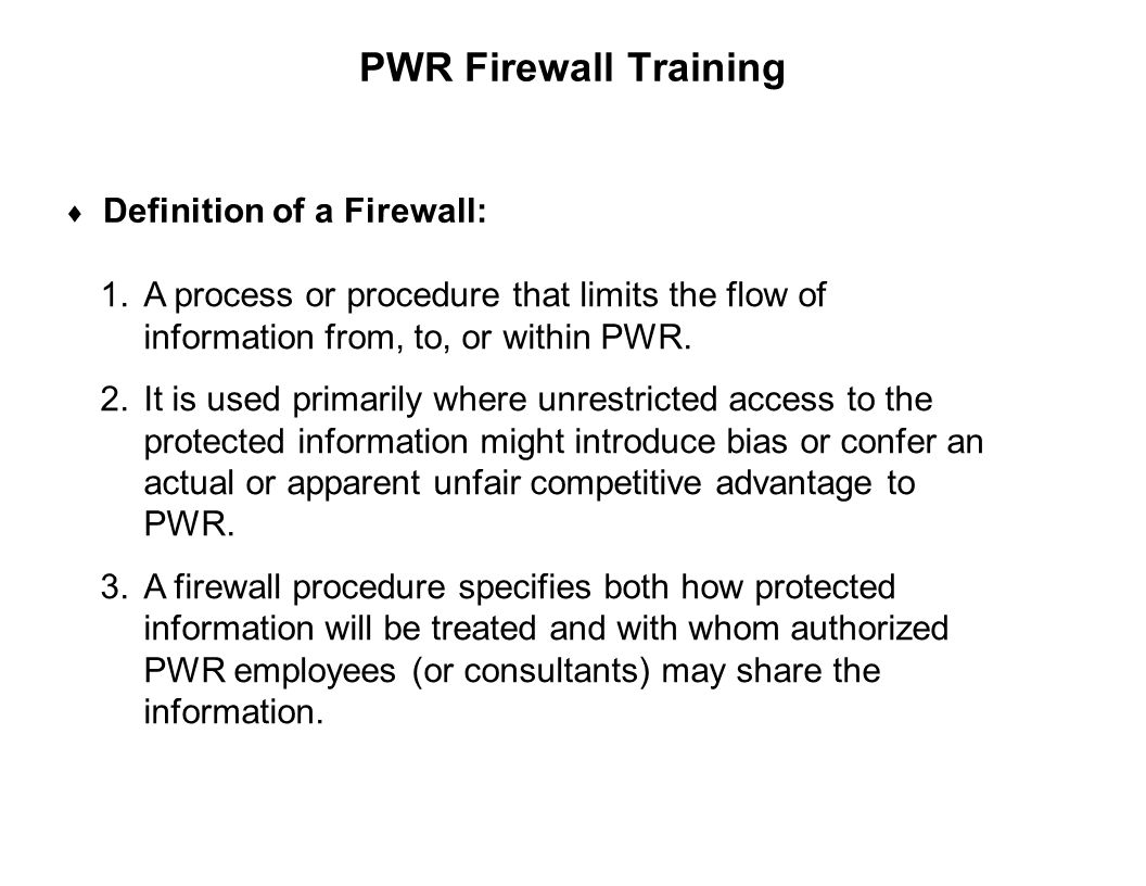 Capture Team Success PWR Firewall Training  Definition of a Firewall: 1.A process or procedure that limits the flow of information from, to, or withi