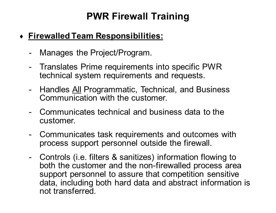 Capture Team Success  Firewalled Team Responsibilities: PWR Firewall Training -Manages the Project/Program. -Translates Prime requirements into speci