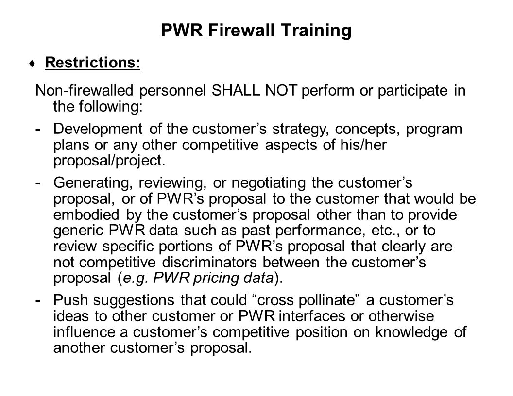 Capture Team Success  Restrictions: PWR Firewall Training Non-firewalled personnel SHALL NOT perform or participate in the following: -Development of