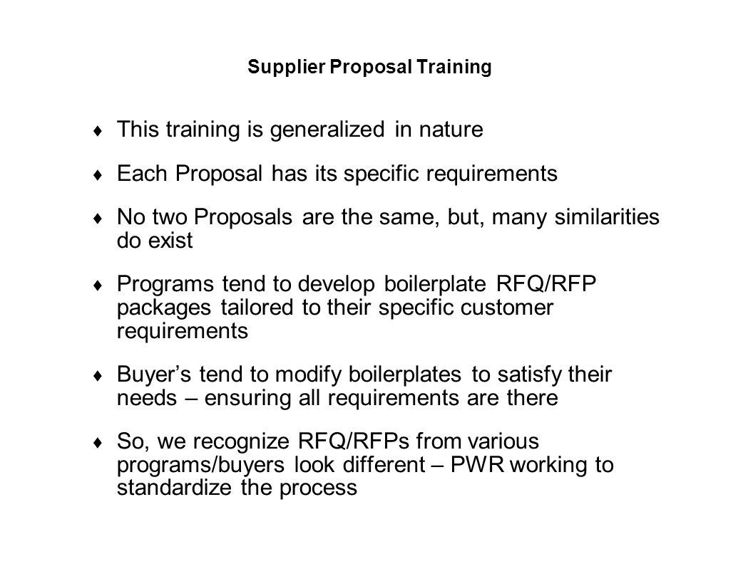 Capture Team Success Supplier Proposal Training  This training is generalized in nature  Each Proposal has its specific requirements  No two Propos