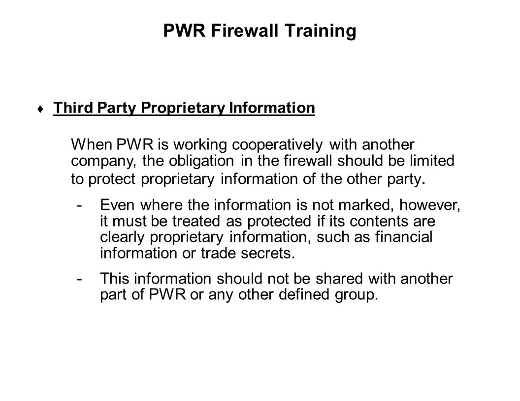 Capture Team Success  Third Party Proprietary Information PWR Firewall Training When PWR is working cooperatively with another company, the obligatio