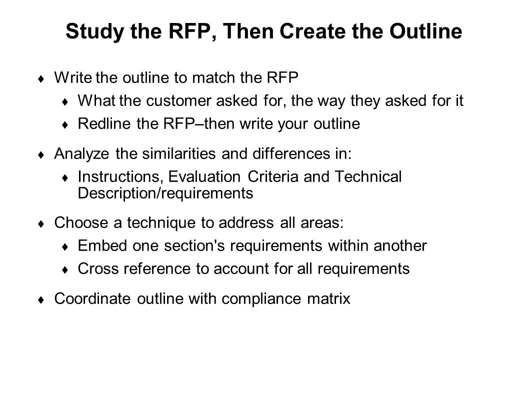Capture Team Success Study the RFP, Then Create the Outline  Write the outline to match the RFP  What the customer asked for, the way they asked for