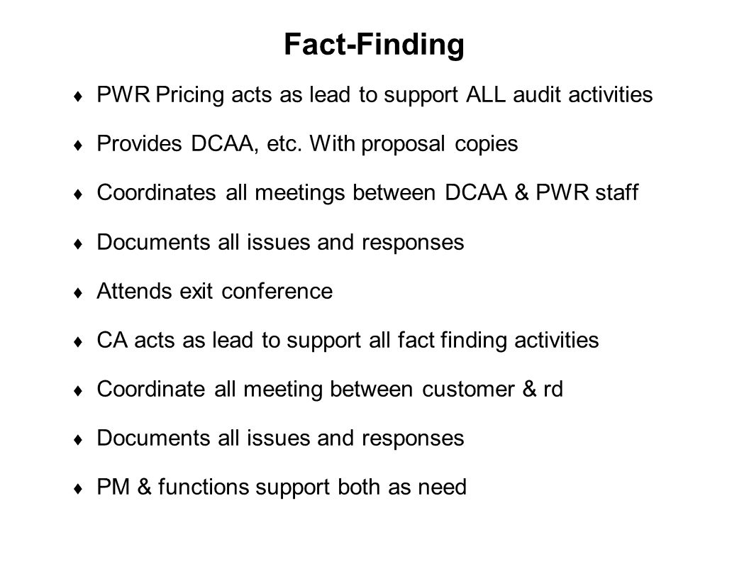 Capture Team Success Fact-Finding  PWR Pricing acts as lead to support ALL audit activities  Provides DCAA, etc. With proposal copies  Coordinates