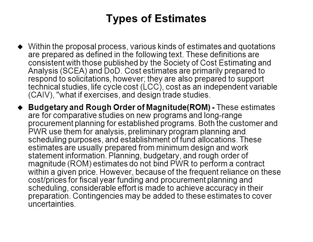 Capture Team Success Types of Estimates  Within the proposal process, various kinds of estimates and quotations are prepared as defined in the follow