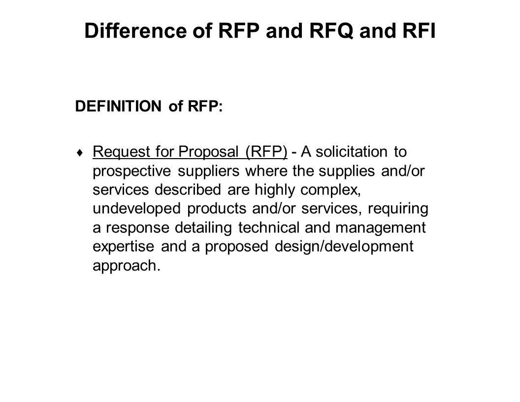 Capture Team Success Difference of RFP and RFQ and RFI DEFINITION of RFP:  Request for Proposal (RFP) - A solicitation to prospective suppliers where