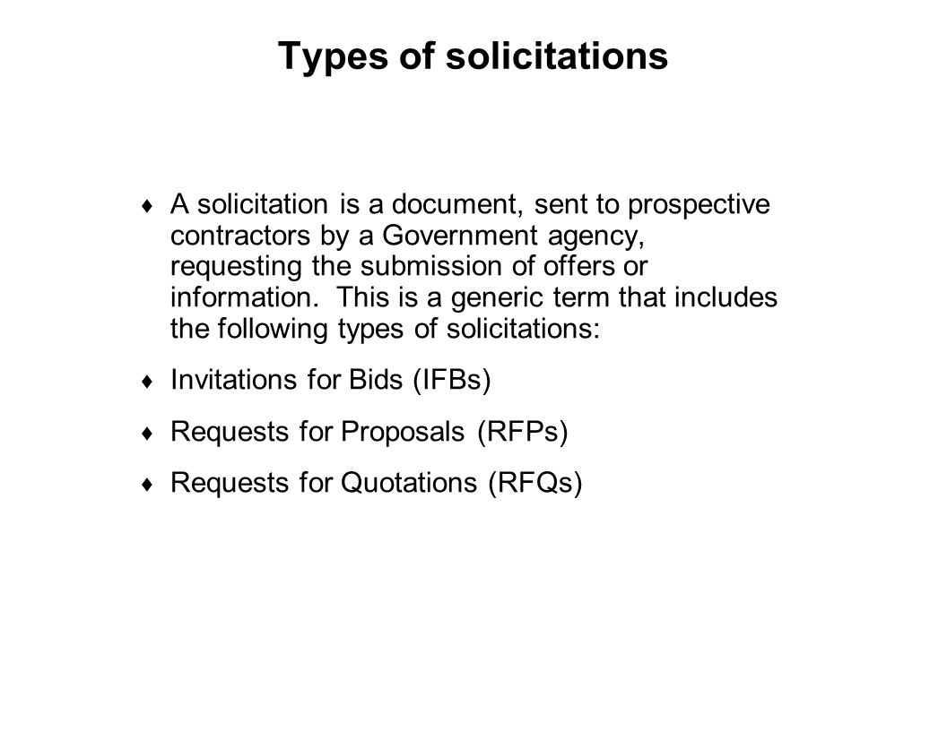 Capture Team Success Types of solicitations  A solicitation is a document, sent to prospective contractors by a Government agency, requesting the sub