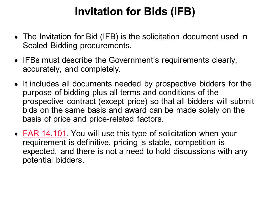 Capture Team Success Invitation for Bids (IFB)  The Invitation for Bid (IFB) is the solicitation document used in Sealed Bidding procurements.  IFBs