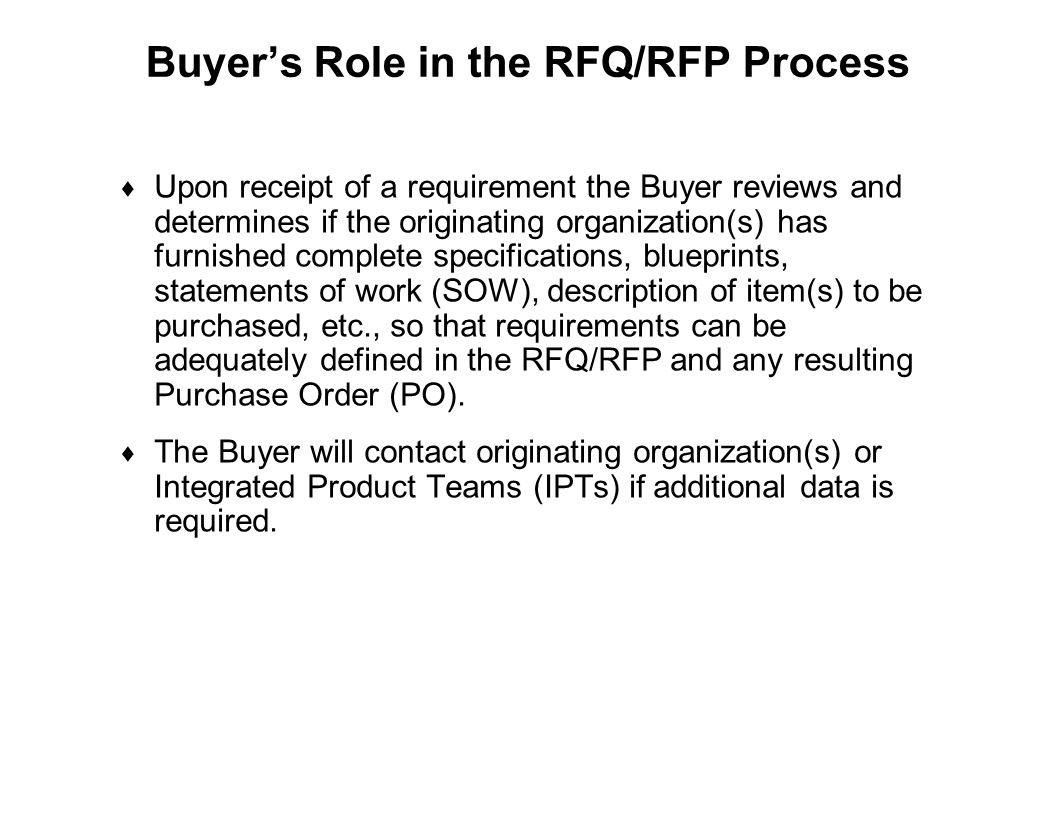 Capture Team Success Buyer's Role in the RFQ/RFP Process  Upon receipt of a requirement the Buyer reviews and determines if the originating organizat