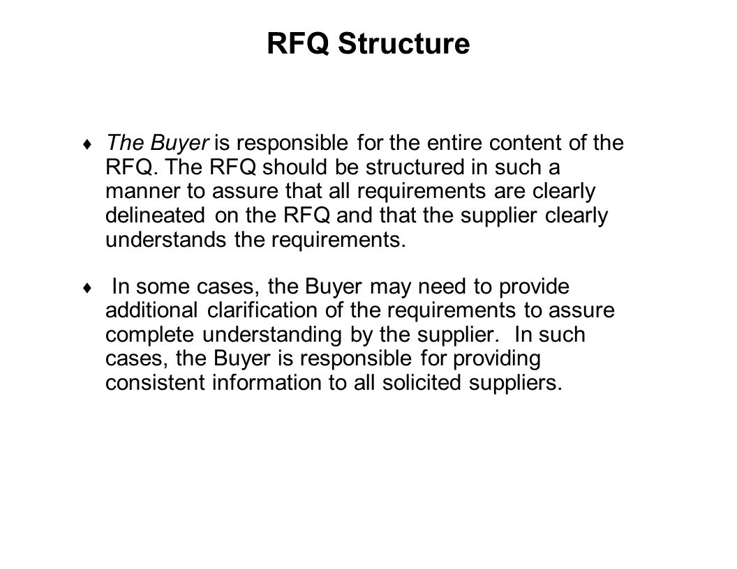 Capture Team Success RFQ Structure  The Buyer is responsible for the entire content of the RFQ. The RFQ should be structured in such a manner to assu