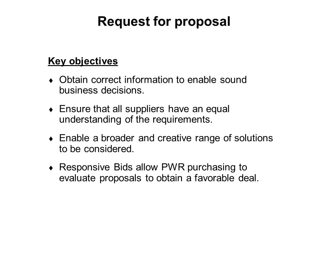 Capture Team Success Request for proposal Key objectives  Obtain correct information to enable sound business decisions.  Ensure that all suppliers