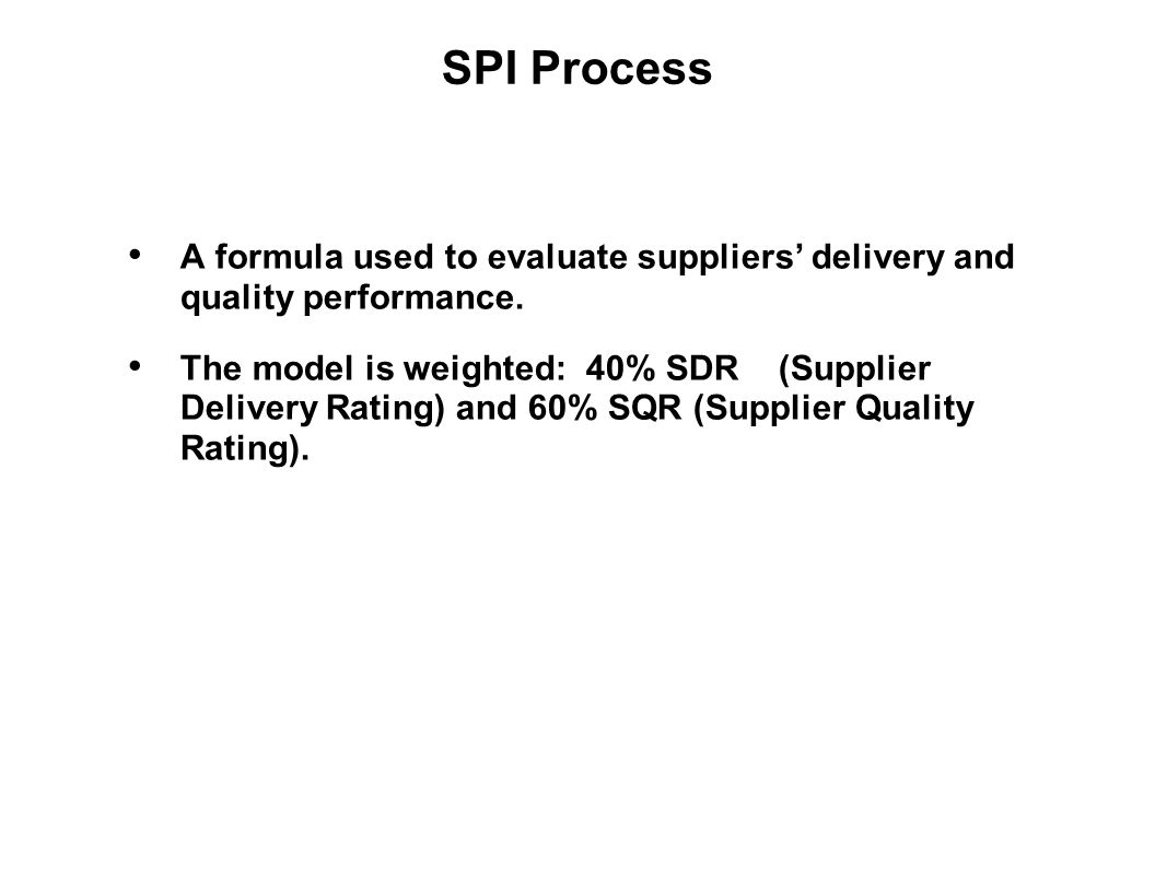 Capture Team Success SPI Process A formula used to evaluate suppliers' delivery and quality performance. The model is weighted: 40% SDR (Supplier Deli