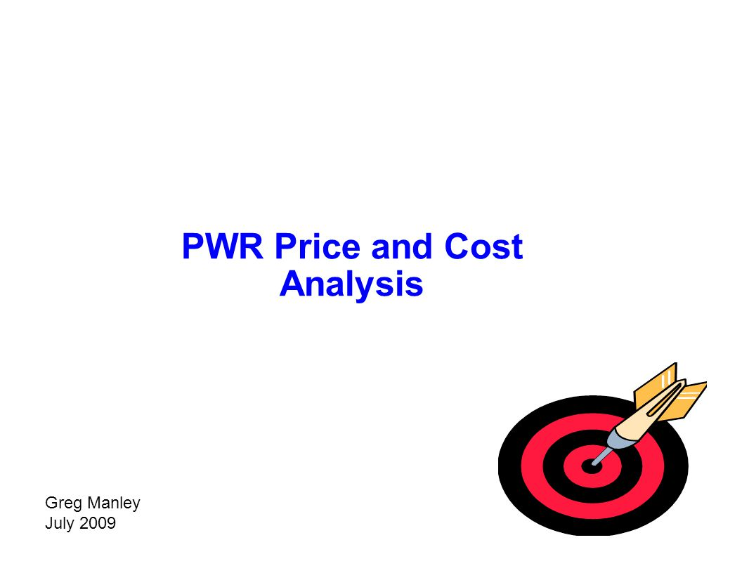Capture Team Success PWR Price and Cost Analysis Greg Manley July 2009