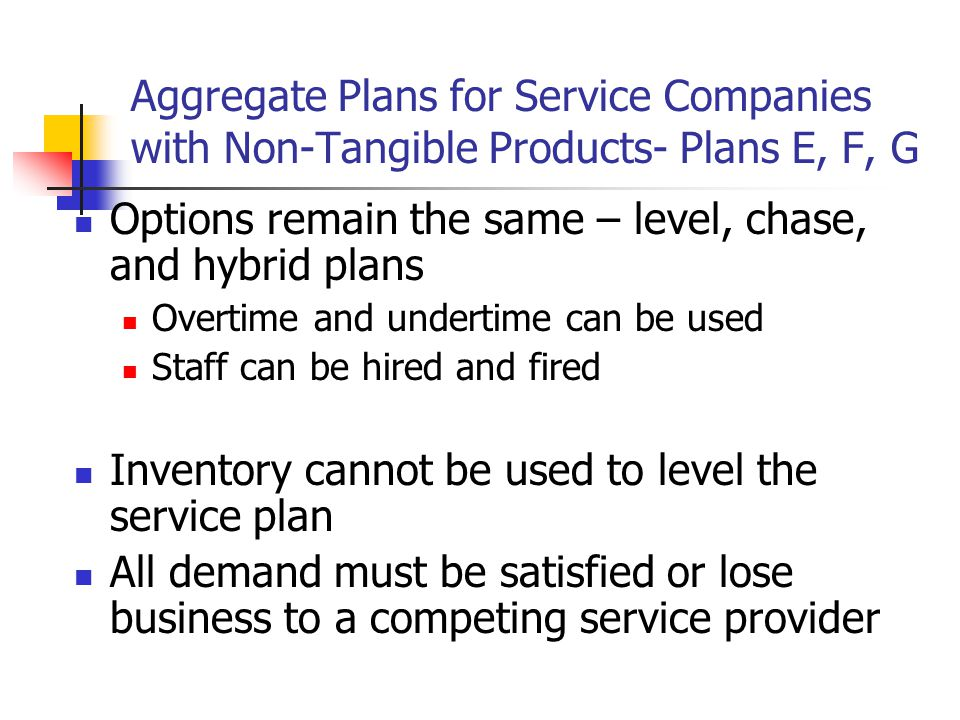 Aggregate Plans for Service Companies with Non-Tangible Products- Plans E, F, G Options remain the same – level, chase, and hybrid plans Overtime and