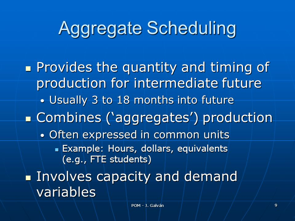 POM - J. Galván 9 Provides the quantity and timing of production for intermediate future Provides the quantity and timing of production for intermedia