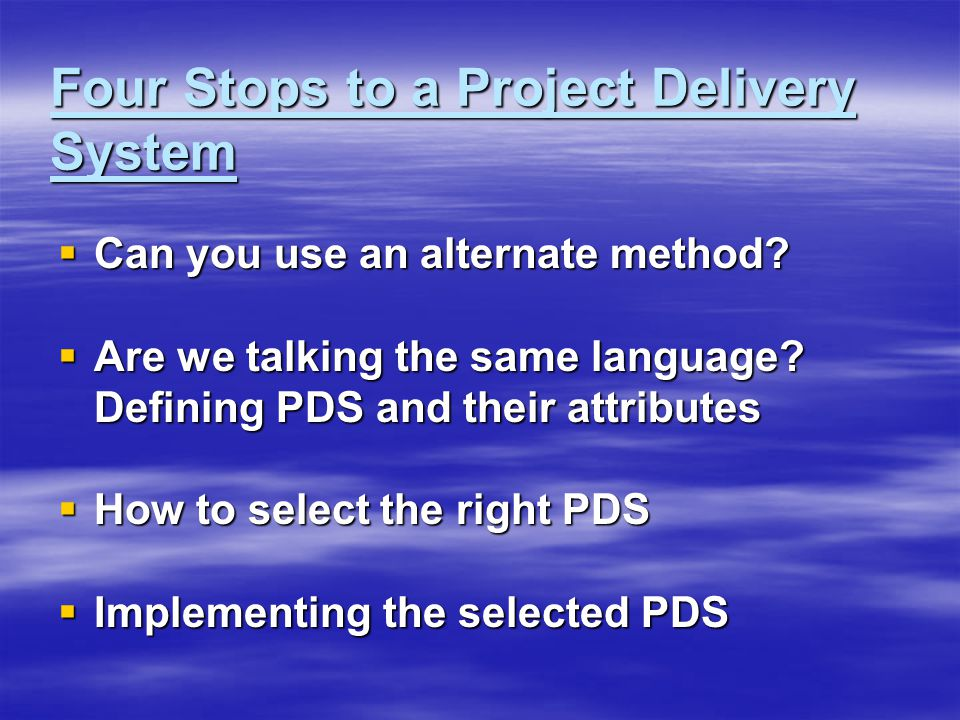 Four Stops to a Project Delivery System  Can you use an alternate method.