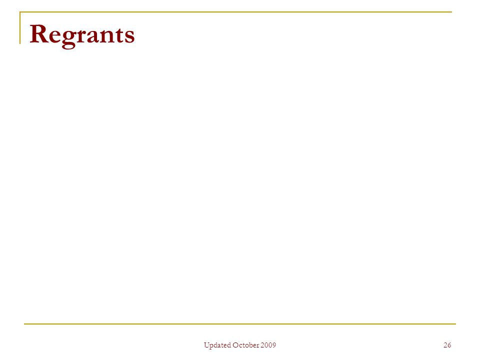 Updated October 2009 26 Regrants