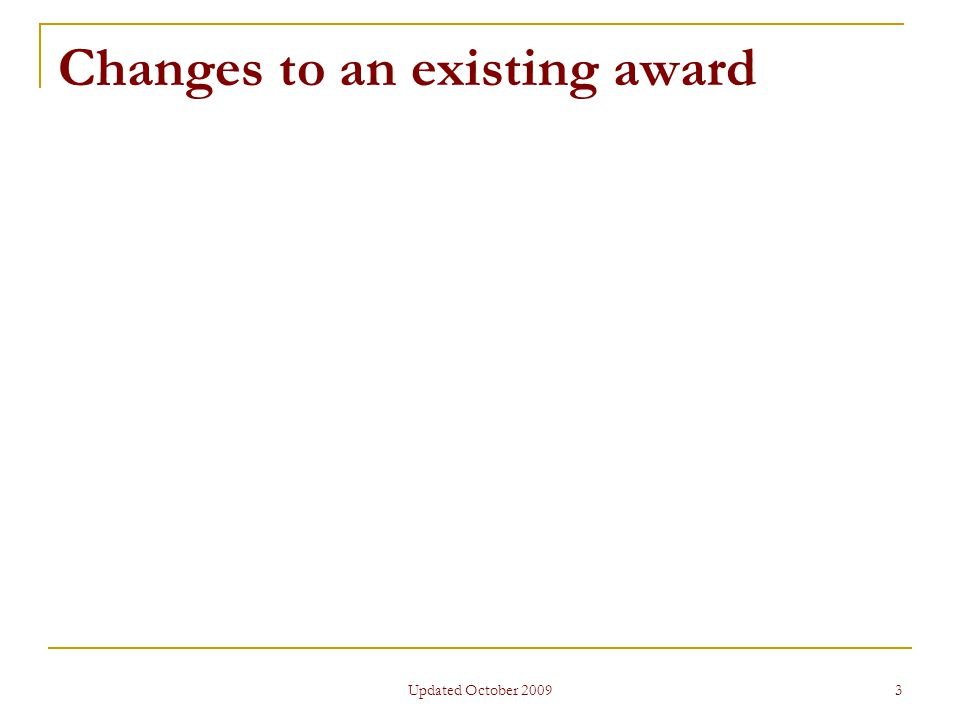 Updated October 2009 3 Changes to an existing award