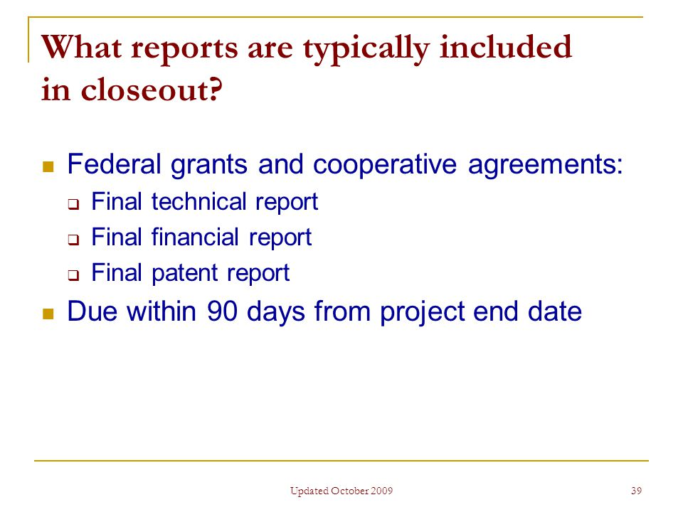 Updated October 2009 39 What reports are typically included in closeout.