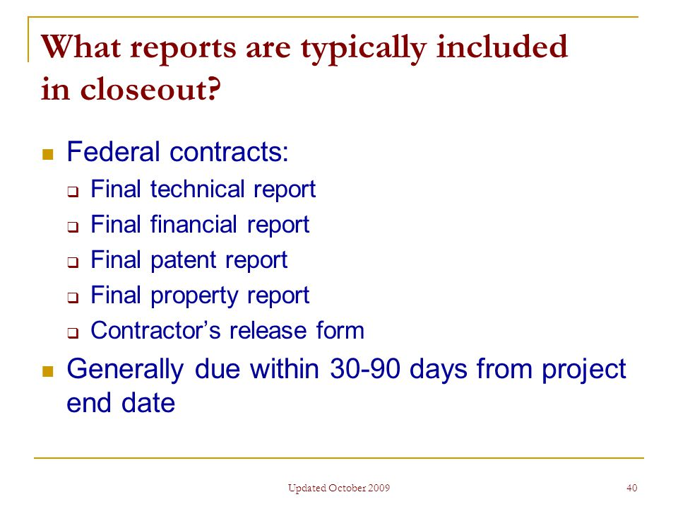 Updated October 2009 40 What reports are typically included in closeout.