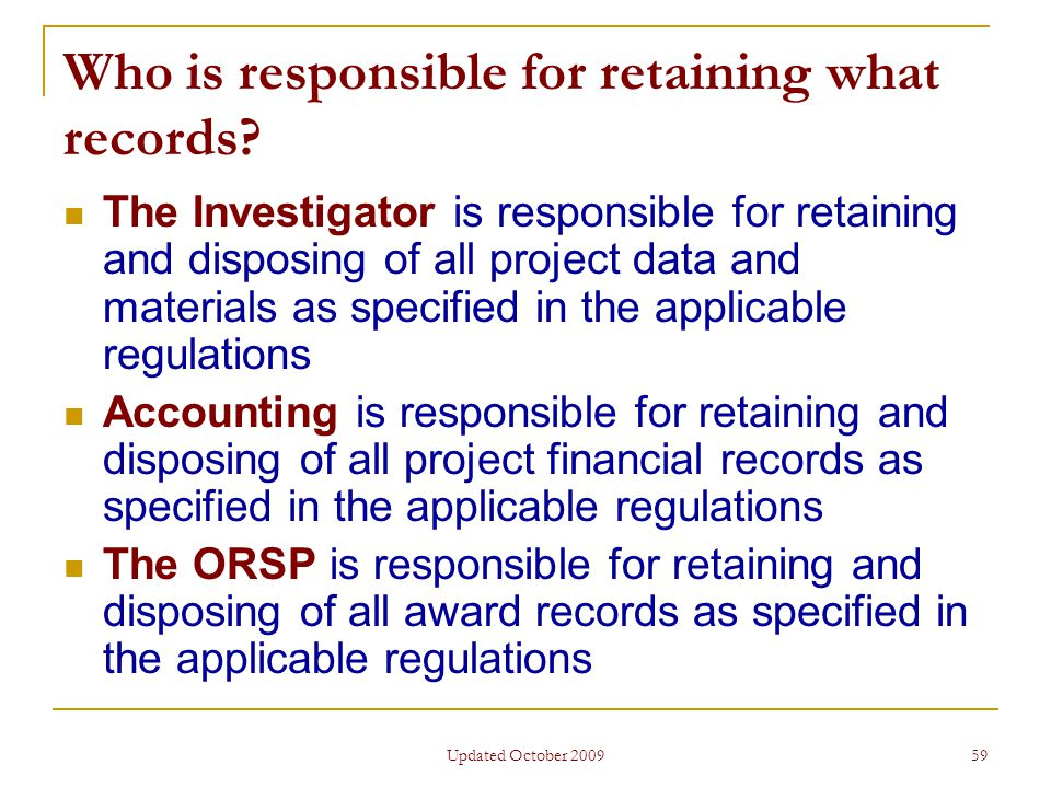Updated October 2009 59 Who is responsible for retaining what records.