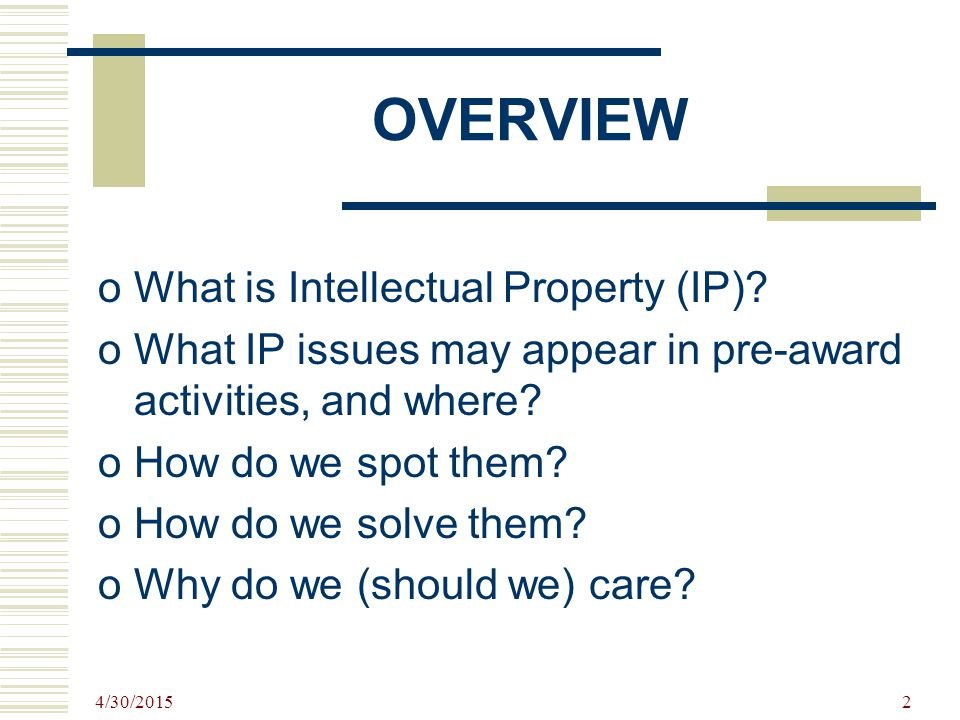 2 OVERVIEW oWhat is Intellectual Property (IP).
