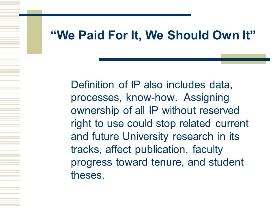 We Paid For It, We Should Own It Definition of IP also includes data, processes, know-how.
