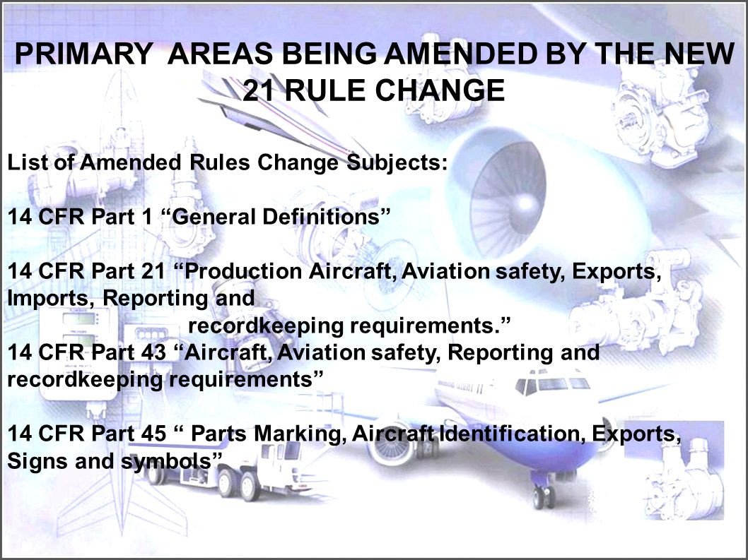 In general, the FAA proposes to: 1.Standardize quality system requirements for all Production Approval Holders (PAH) 2.Require PAHs, including those p