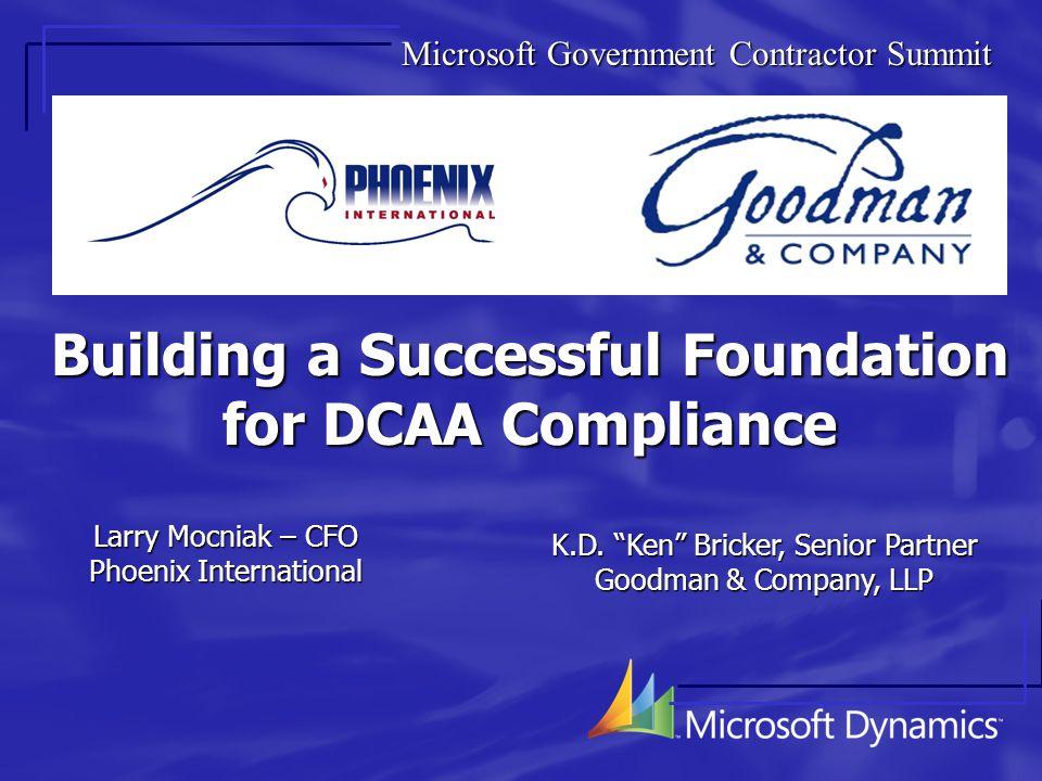 Building a Successful Foundation for DCAA Compliance Larry Mocniak – CFO Phoenix International K.D.