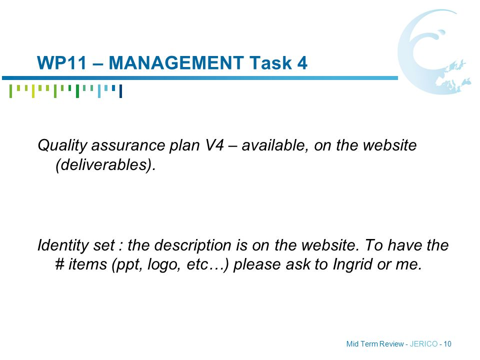 Mid Term Review - JERICO - 10 WP11 – MANAGEMENT Task 4 Quality assurance plan V4 – available, on the website (deliverables).