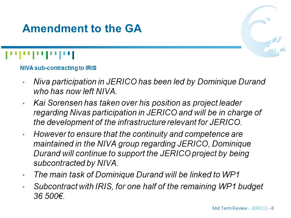 Mid Term Review - JERICO - 6 Amendment to the GA Niva participation in JERICO has been led by Dominique Durand who has now left NIVA.