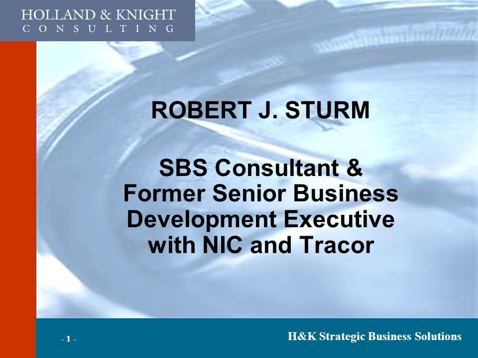 H&K Strategic Business Solutions - 1 - ROBERT J. STURM SBS Consultant & Former Senior Business Development Executive with NIC and Tracor