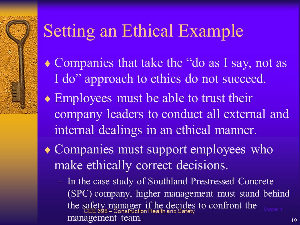 Chapter 4 19 Setting an Ethical Example  Companies that take the do as I say, not as I do approach to ethics do not succeed.