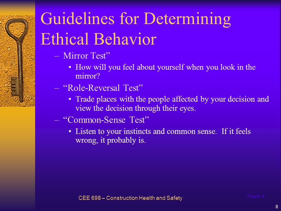 Chapter 4 9 Guidelines for Determining Ethical Behavior  Blanchard and Peale suggest their own testing for deciding ethical choice in a given situation: –Is it legal.