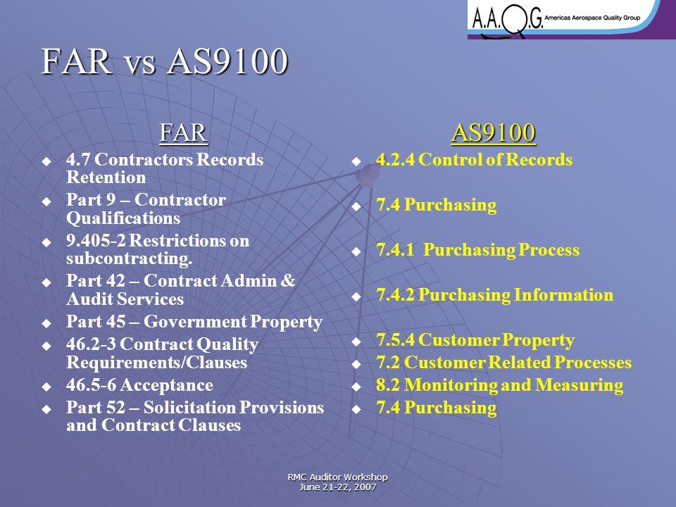RMC Auditor Workshop June 21-22, 2007 FAR vs AS9100 FAR   4.7 Contractors Records Retention   Part 9 – Contractor Qualifications   9.405-2 Restr
