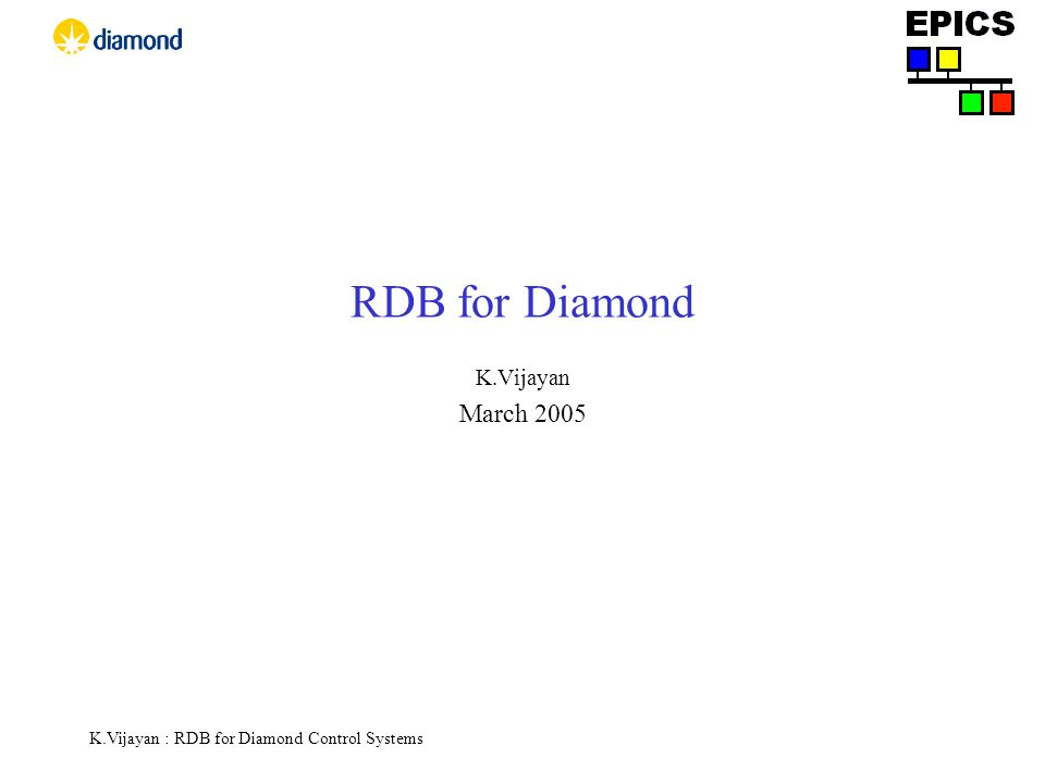 K.Vijayan : RDB for Diamond Control Systems RDB for Diamond K.Vijayan March 2005