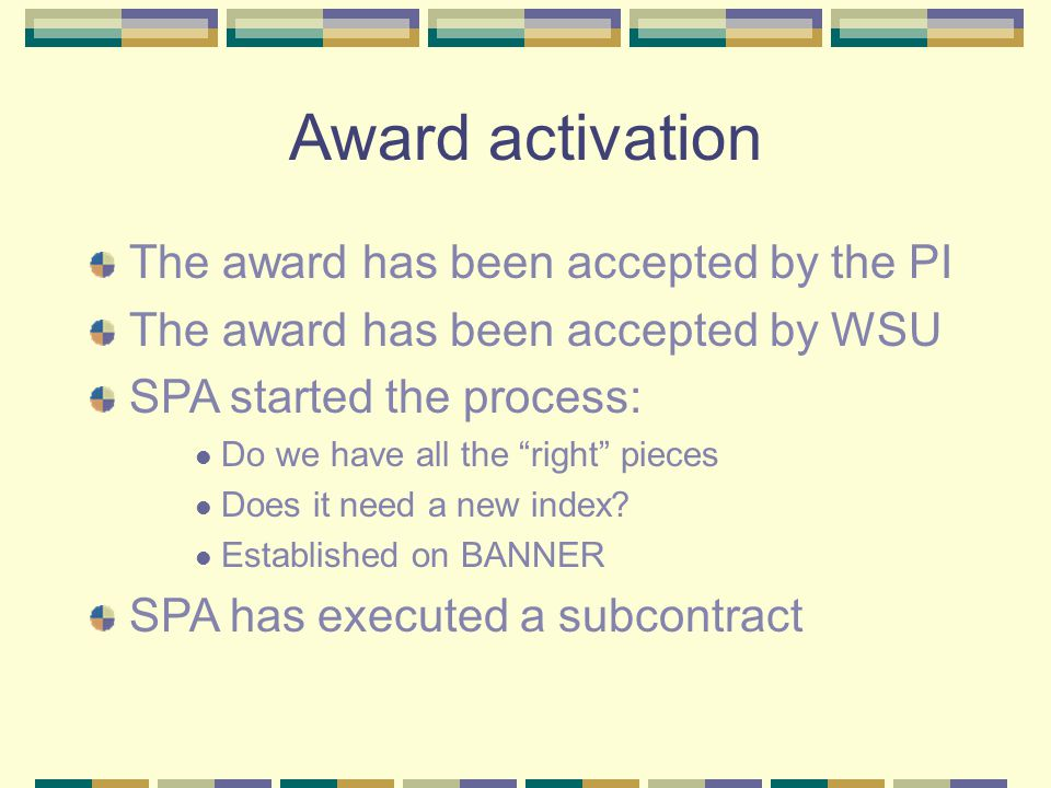 Award activation The award has been accepted by the PI The award has been accepted by WSU SPA started the process: Do we have all the right pieces Does it need a new index.