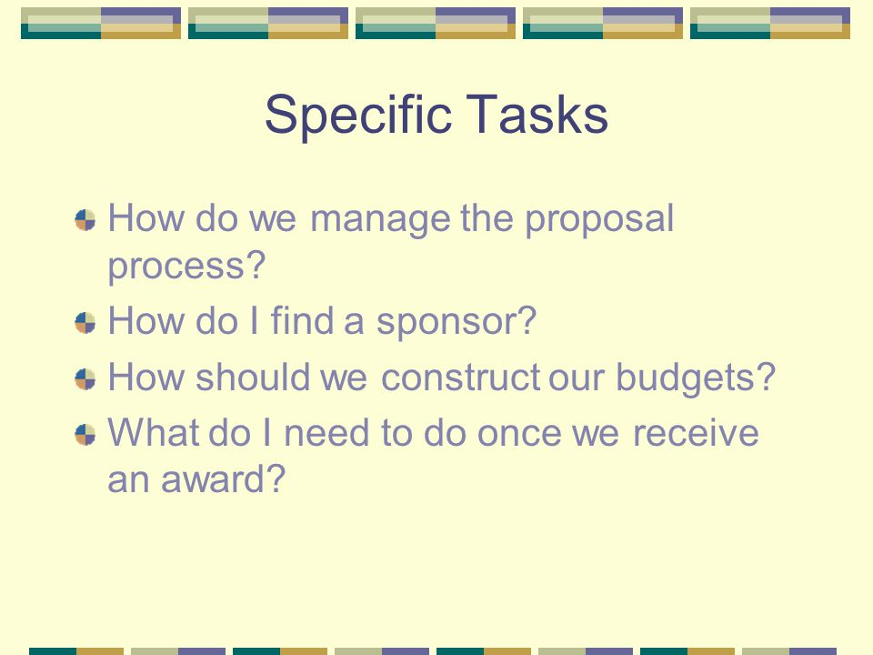 Specific Tasks How do we manage the proposal process.